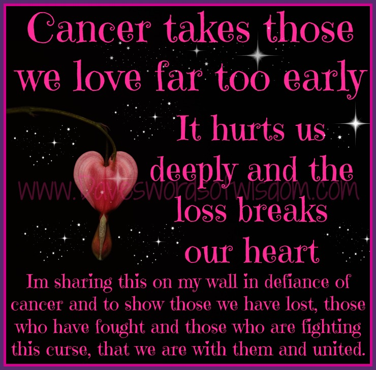 Lost Loved Ones To Cancer Quotes : Daveswordsofwisdom.com: Cancer Takes Those We Love Too Early