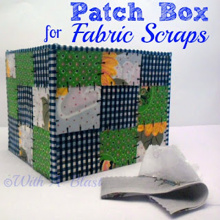 http://withablast.blogspot.com/2013/08/patch-box-for-fabric-scraps.html
