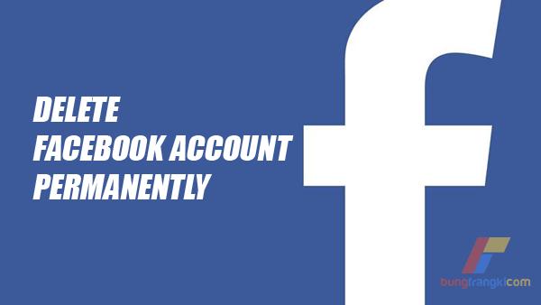 Cara Hapus dan Menonaktifkan Akun FB Selamanya Secara Permanen