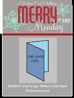 http://merrymondaychristmaschallenge.blogspot.co.uk/2016/01/merry-monday-189-one-layer-cards.html