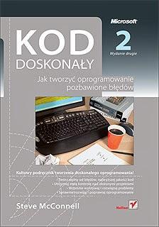 Kod doskonały. Jak tworzyć oprogramowanie pozbawione błędów. Wydanie II Autor: Steve McConnell.