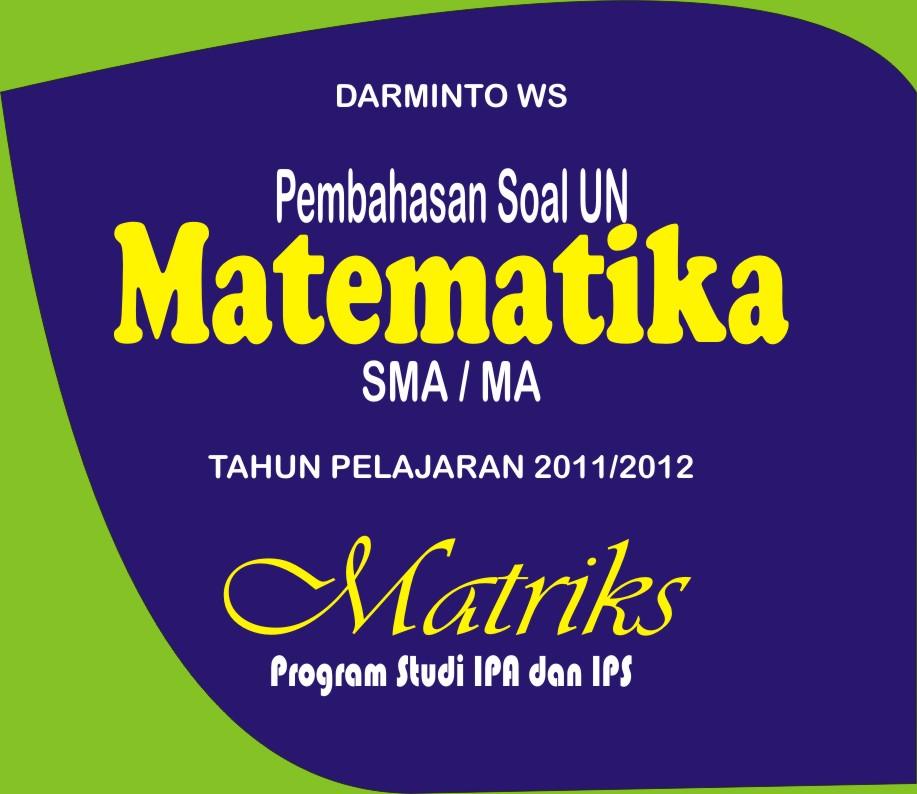 Matematika Sma Pembahasan Soal Un 2012 Matriks