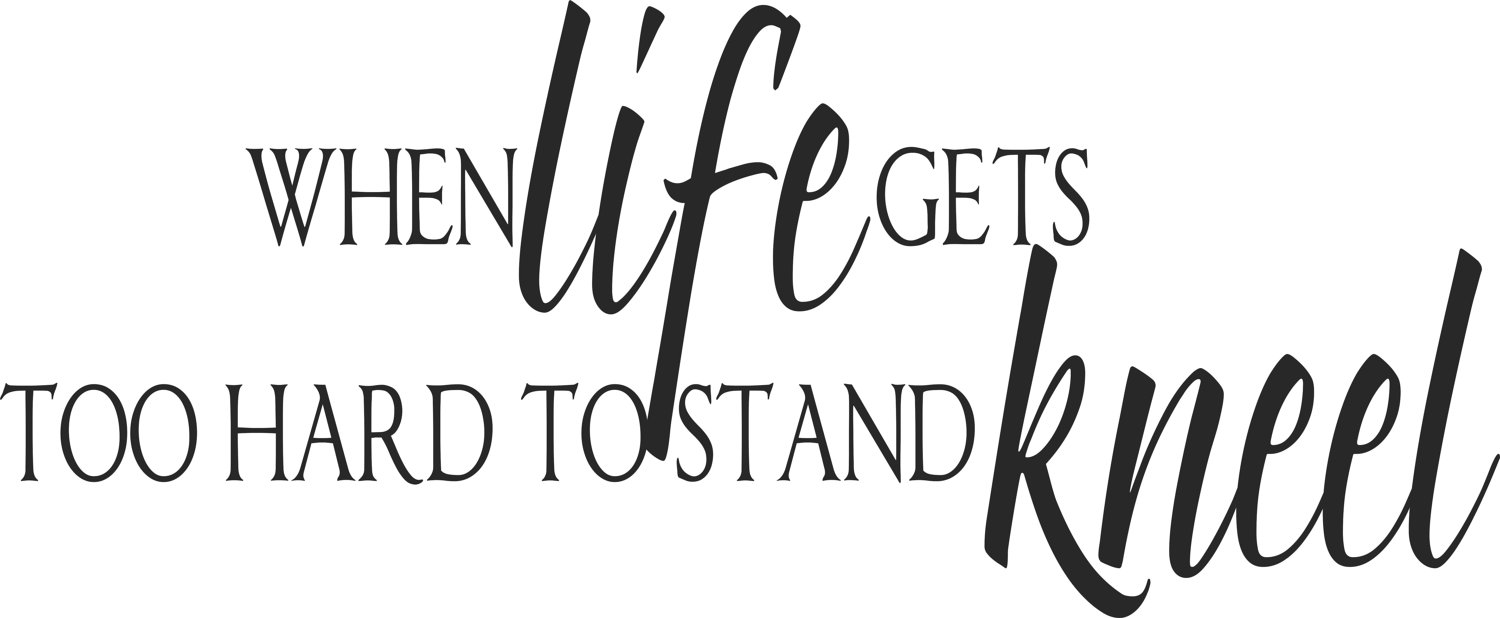Unknown Quotes About Life Welcome Quote  When Life Gets Too Hard To Stand Kneel  Unknown