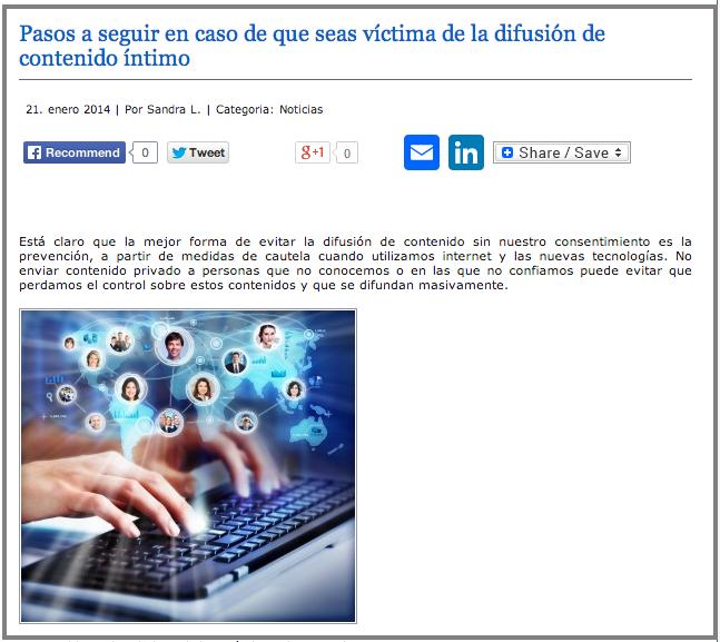 http://www.delitosinformaticos.com/01/2014/noticias/pasos-seguir-en-caso-de-que-seas-victima-de-la-difusion-de-contenido-intimo#.Ut63pWS0qqk