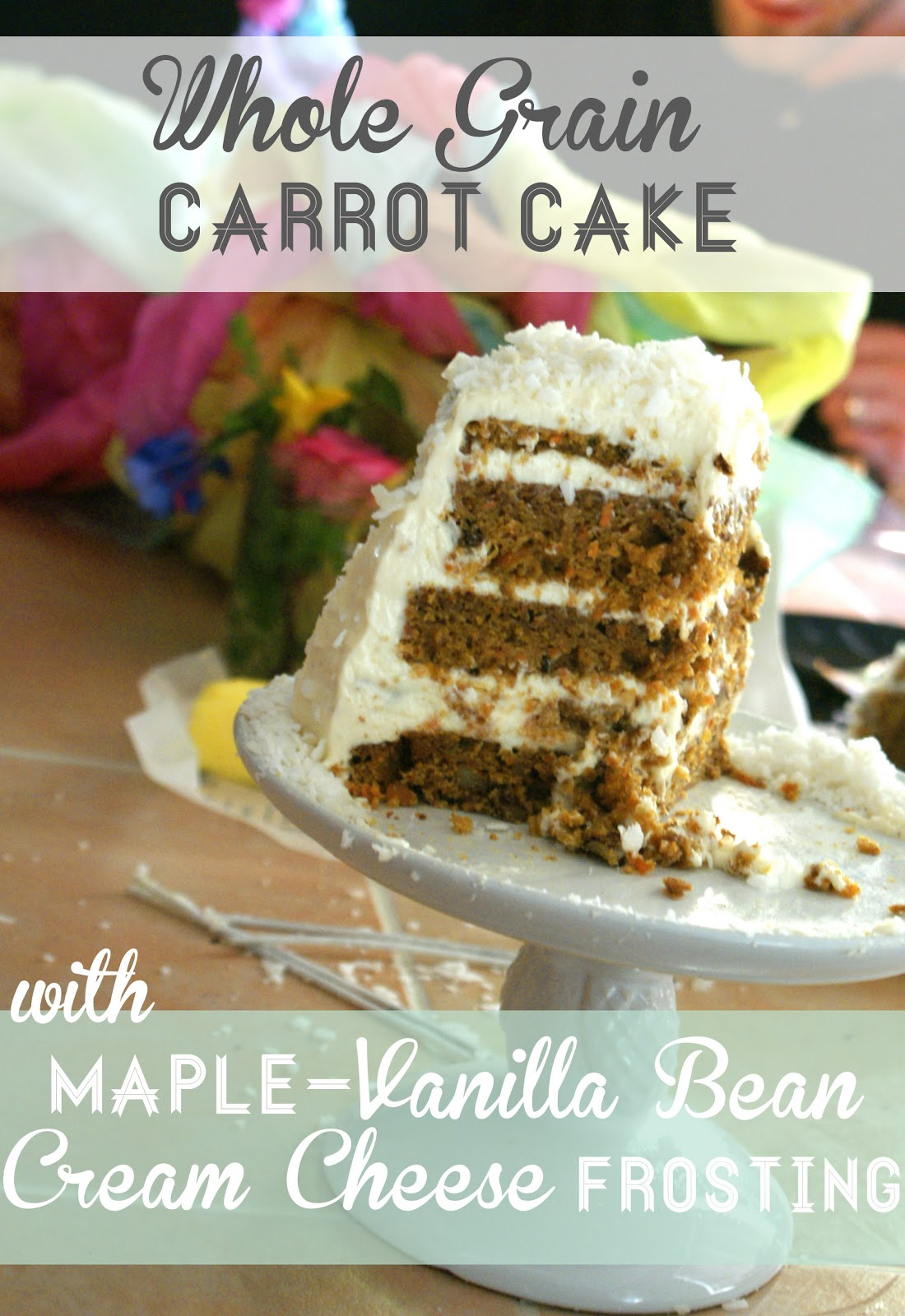 ... Carrot Cake with Maple-Vanilla Bean Cream Cheese Frosting {No Refined