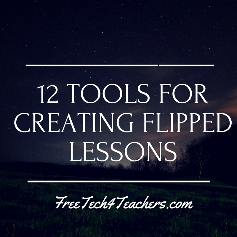 A Short Overview of 12 Tools for Creating Flipped Classroom Lessons