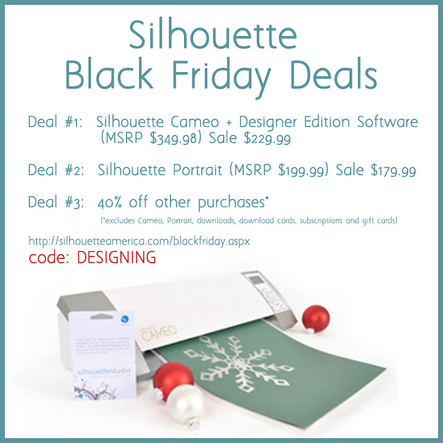 Silhouette Black Friday Deals!!  Cameo + Designer Edition Software (MSRP $349.98) Sale $229.99.  Silhouette Portrait (MSRP $199.99) Sale $179.99.  40% off other purchases (some exclusions apply).  - code: DESIGNING  http://silhouetteamerica.com/blackfriday.aspx   Nov 23rd-30th 2012