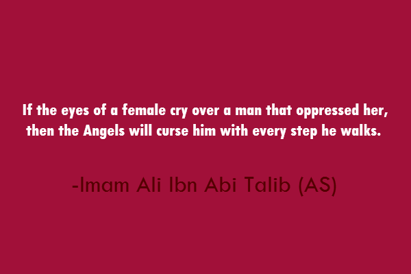 If the eyes of a female cry over a man that oppressed her, then the Angels will him with every step he walks.