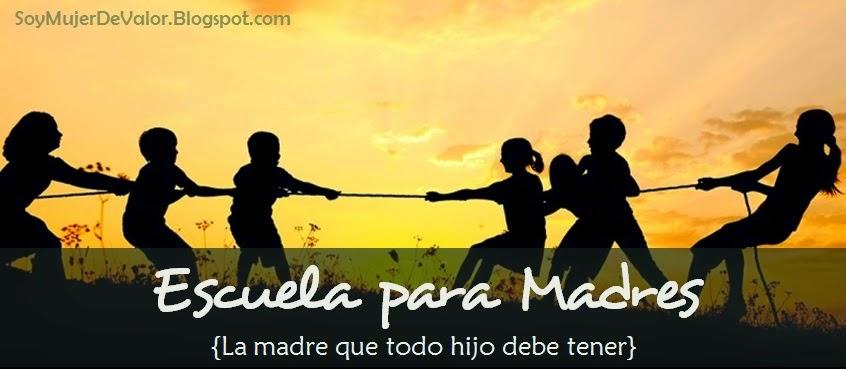 http://soymujerdevalor.blogspot.com/2015/02/escuela-para-madres-la-madre-que-todo.html?spref=fb