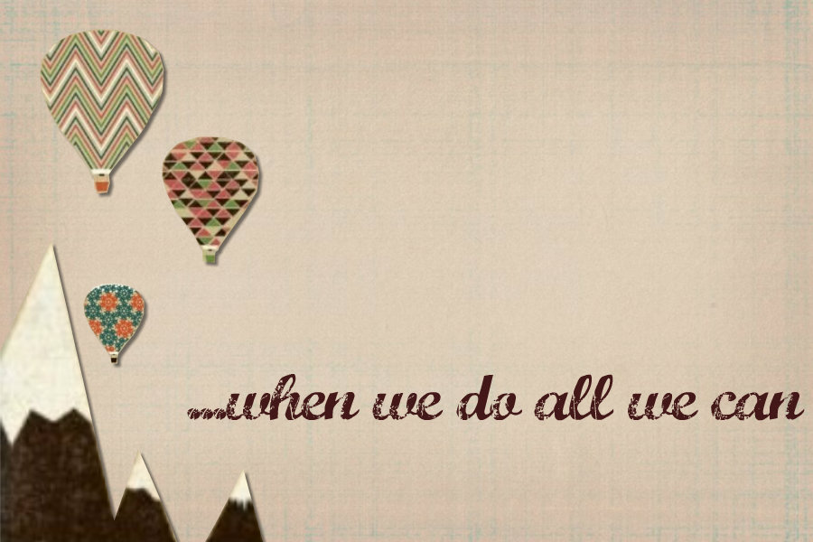 ...when we do all we can
