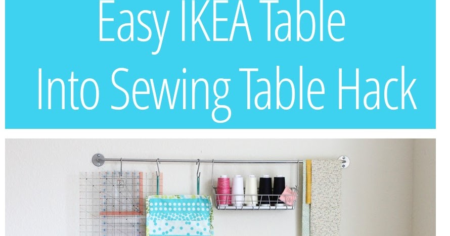 Make It Handmade Easy DIY IKEA Sewing Table Hack Unique Ikea Sewing Machine Table
