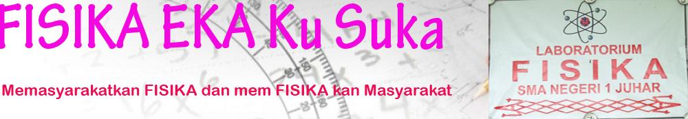 FISIKA EKA Ku Suka