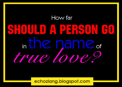 How far should a person go in the name of true love.