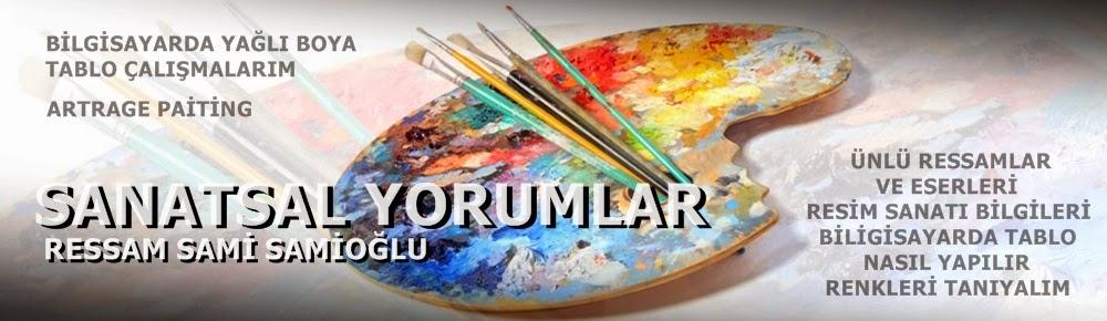 SANATSAL YORUMLAR (Ressam Sami Samioğlu)