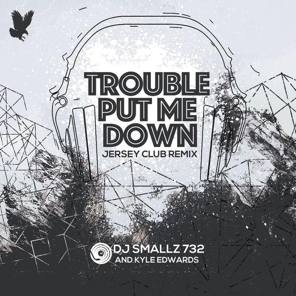 Kyle Edwards & DJ Smallz 732 - Trouble Put Me Down (Jersey Club Remix) - Single Cover