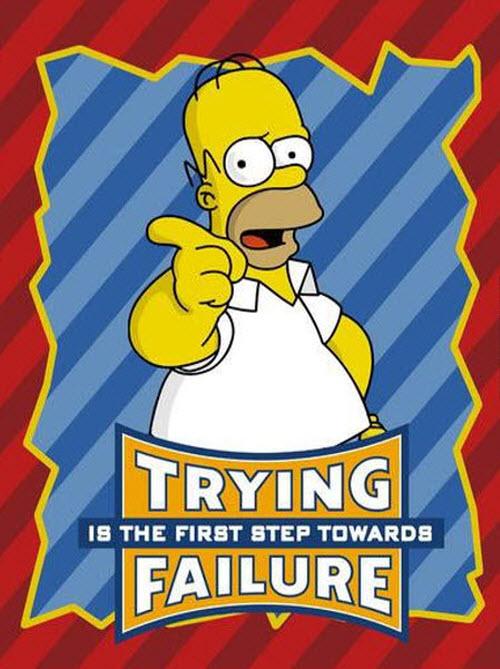 """""""Intentar es el primer paso hacia el fracaso"""" - Los Simpsons"""