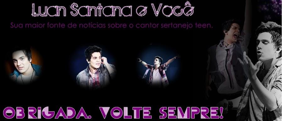 Luan Santana e Você ;*