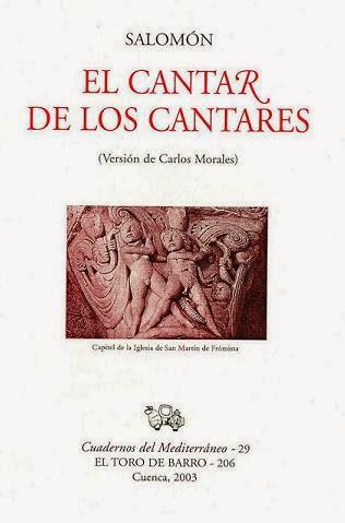 """Salomón, """"El Cantar de los Cantares"""", Versión de Carlos Morales, Ed. El Toro de Barro, Col. Cuadernos del Mediterráneo, Tarancón de Cuenca 2003."""