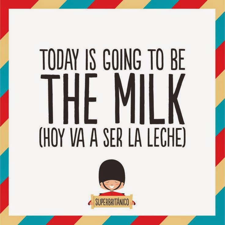Today is going to be the milk - hoy va a ser la leche - SuperBritanico
