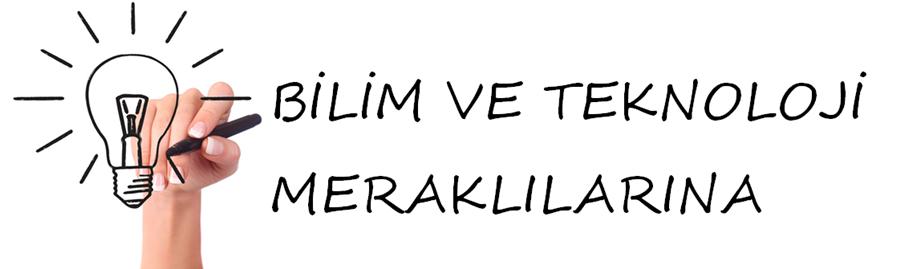 BILIM ve TEKNOLOJI MERAKLILARINA ...