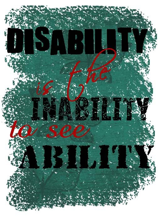 disability is not an inability People must understand that disability is not inability we have some programs (for children who are blind) already, but right now, most education services are for the sighted those gaps are there, and i want to reduce those gaps.