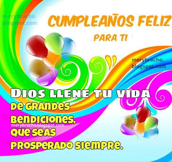 Imagen cristiana de feliz cumpleaños por Mery Bracho. Mensaje cristiano bonito para felicitar amigo, amiga, hijo, hija en su cumple, frases de buenos deseos con bendiciones.