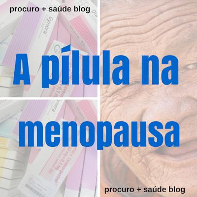 Usar a pílula anticoncepcional na menopausa
