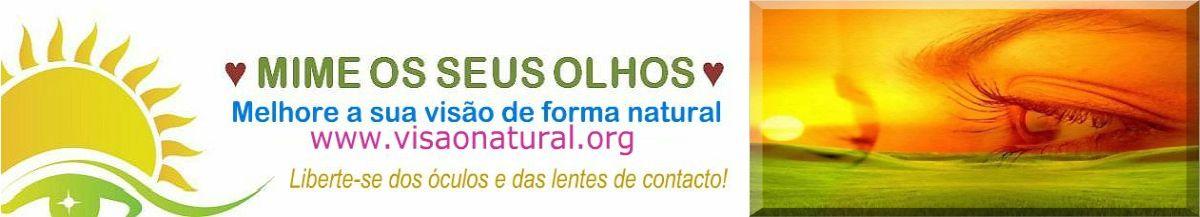 VISÃO NATURAL ♥ MIME OS SEUS OLHOS ♥
