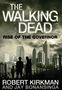 "Cover of ""The Walking Dead: Rise of the Governor"", a novel by Robert Kirkman"