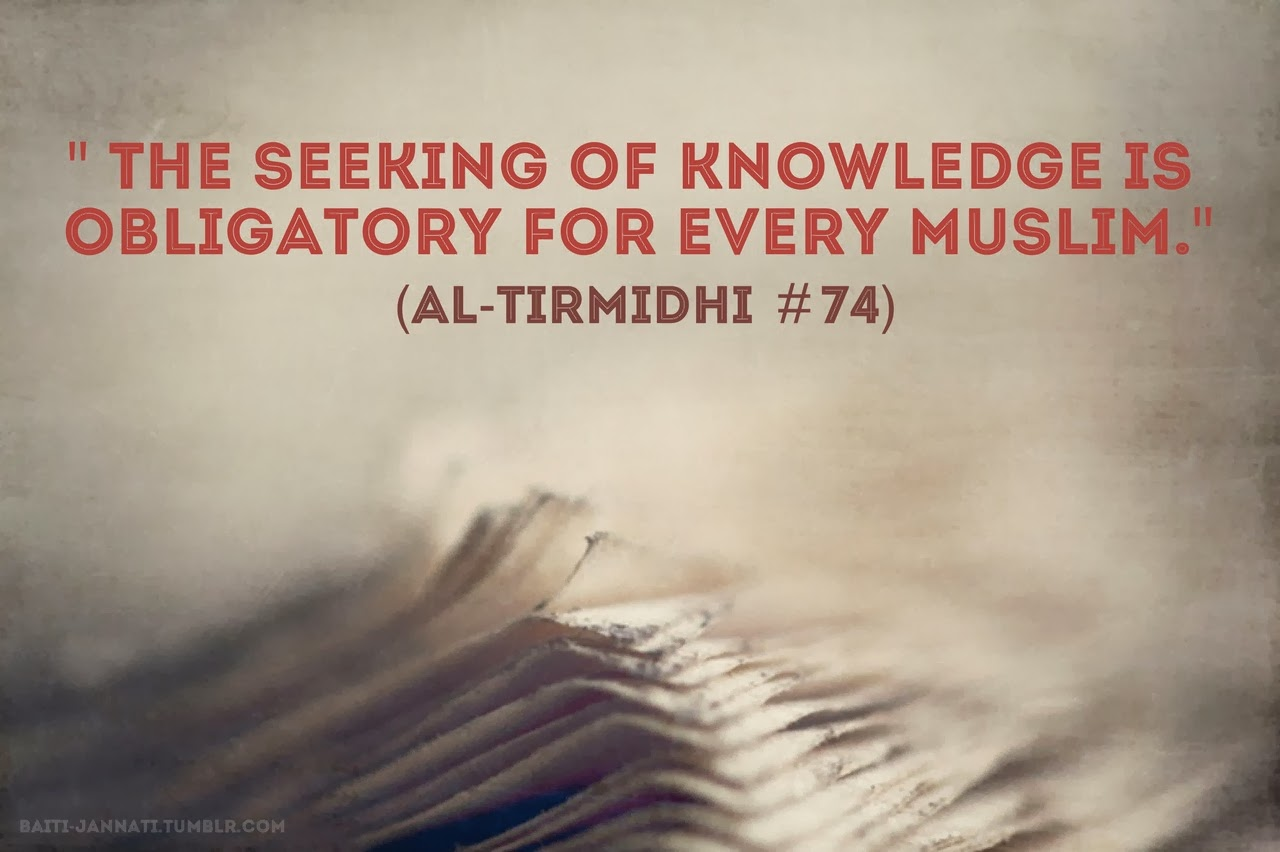 seeking knowledge is obligatory on every muslim man and woman Is a duty for every muslim man and muslim woman' and 'seek obligatory for every muslim to seek knowledge as this is why muslims hold muhammad.
