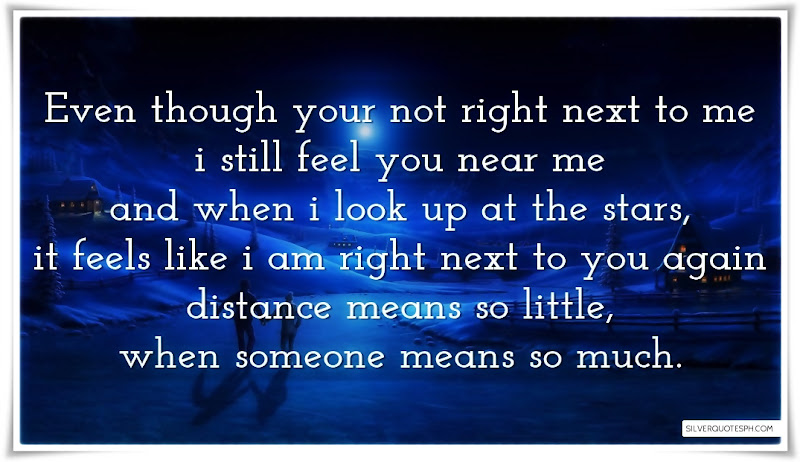 Even Though Your Not Right Next To Me I Still Feel You Near Me, Picture Quotes, Love Quotes, Sad Quotes, Sweet Quotes, Birthday Quotes, Friendship Quotes, Inspirational Quotes, Tagalog Quotes