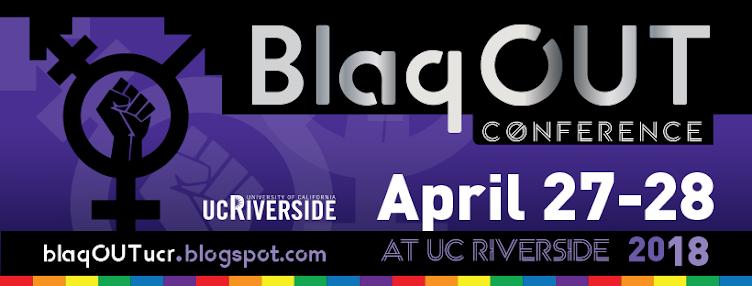 BlaqOUT Conference ~ UC Riverside ~ April 27-28, 2018