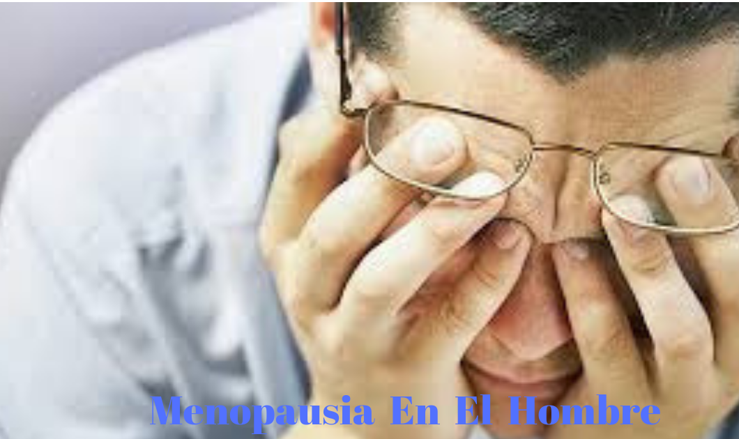 """""""Menopausia En El Hombre"""""""
