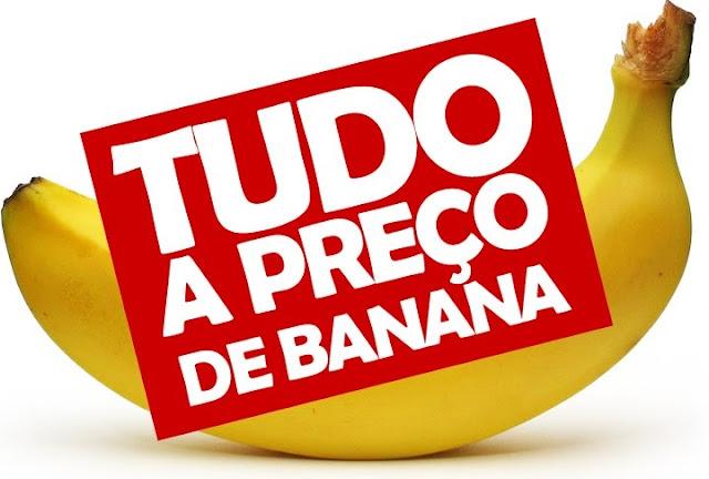 Tudo a preço de banana