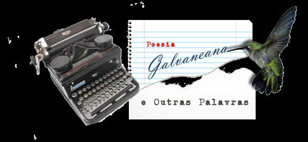 POESIA GALVANEANA & Outras Palavras