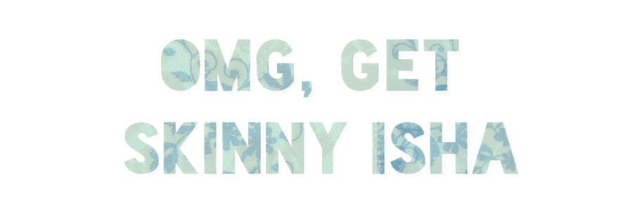 OMG Get Skinny, Isha