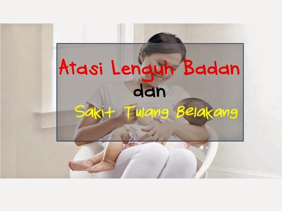 atasi masalah lenguh badan dan sakit tulang belakang yang merimaskan ibu menyusu