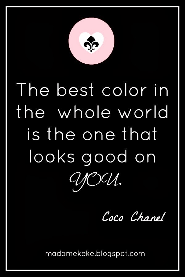Coco Chanel quote: The best color in the whole world is the one that looks goon on you.
