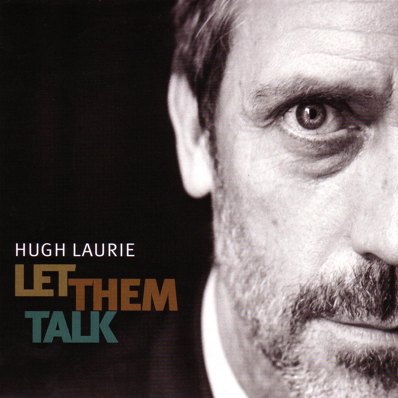http://2.bp.blogspot.com/-0-wbPX-bbvQ/TdeGpO8NWII/AAAAAAAALDQ/fe5JJbPMxf4/s1600/Hugh+Laurie+-+Let+Them+Talk+-+Front.jpg