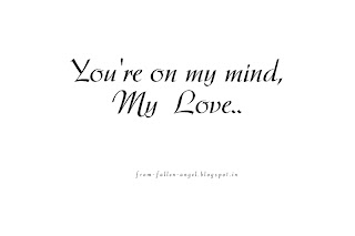 You're on my mind,  My  Love..