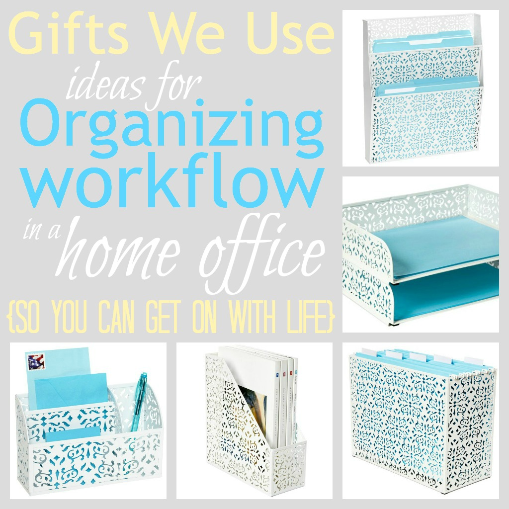 Gifts We Use: Ideas for Organizing Workflow in a Home Office so ...