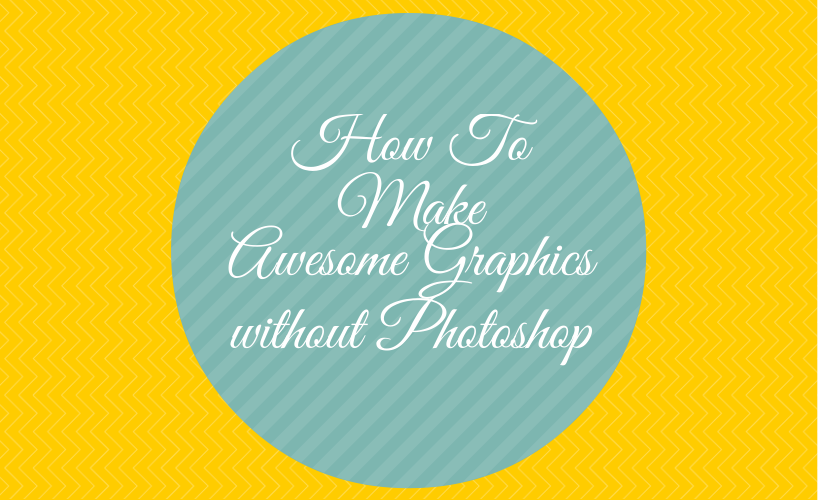 How To Make Awesome Graphics Without Photoshop