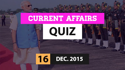Current Affairs Quiz 16 December 2015