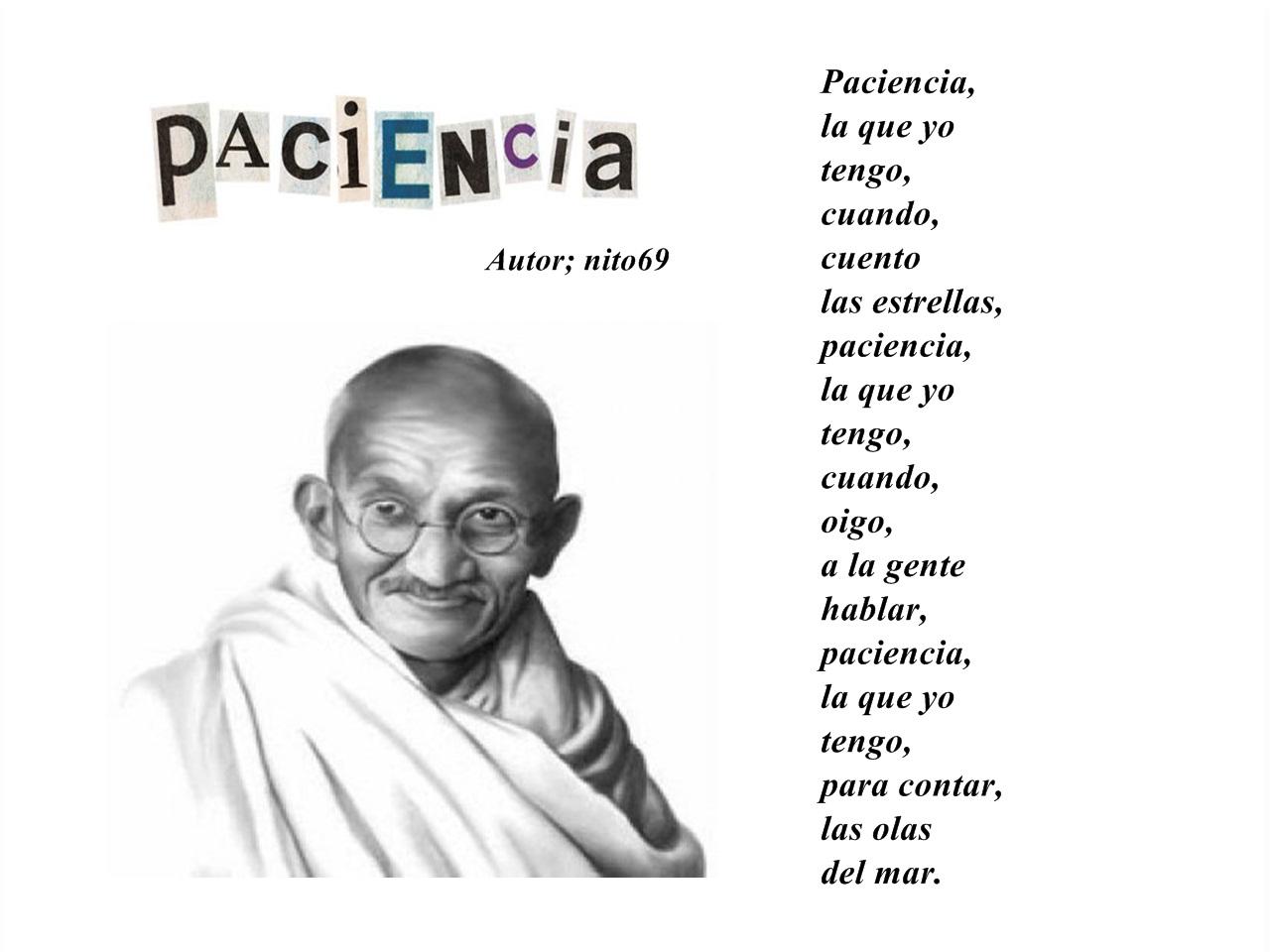 PACIENCIA (  Homenaje MAHATMA GANDHI ).