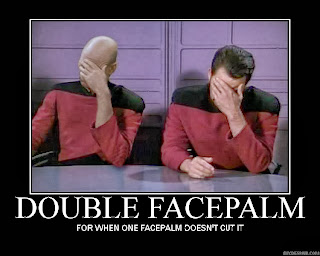 Double Facepalm - for when one facepalm just doesn't cut it