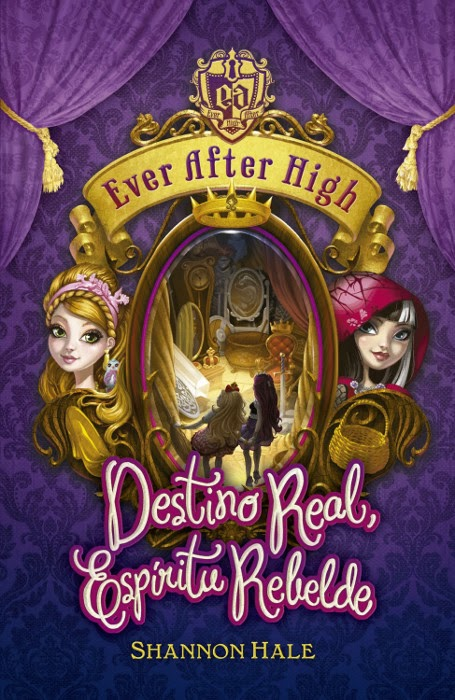 LIBRO - Ever After High . Destino real, espíritu rebelde Shannon Hale