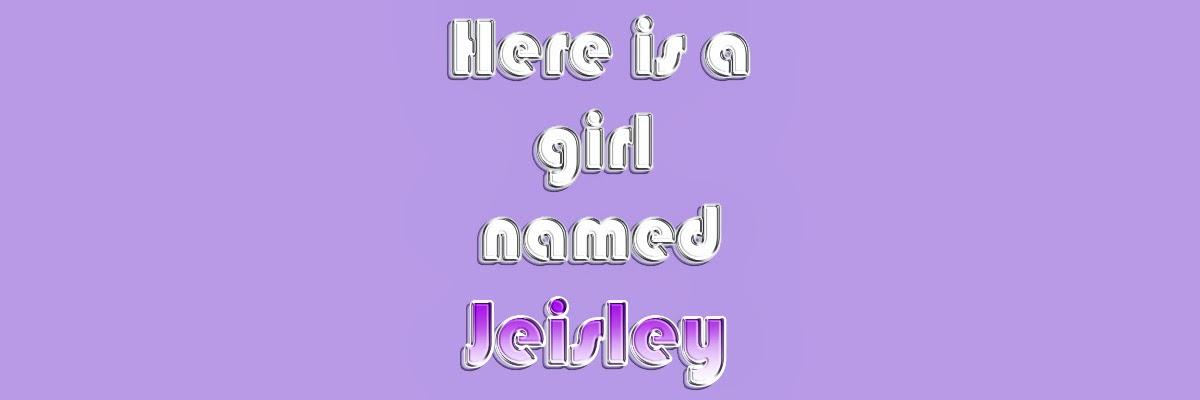 Here is a girl named Jeisley