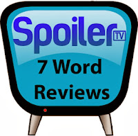 7 Word Review - 9 Mar to 15 Mar - Review your shows in 7 words or less