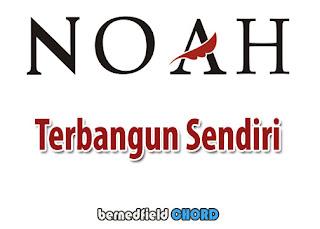 Lirik dan Chord(Kunci Gitar) Noah ~ Terbangun Sendiri