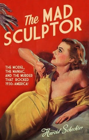 The Mad Sculptor by Harold Schechter.
